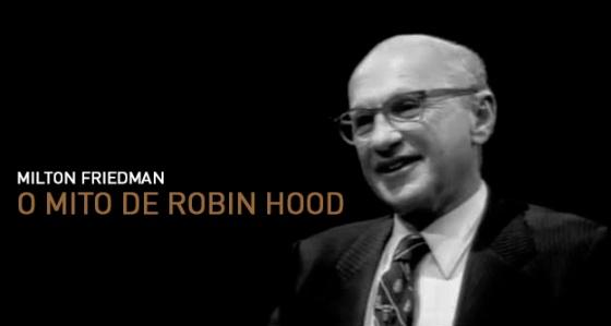 O Mito de Robin Hood – Milton Friedman